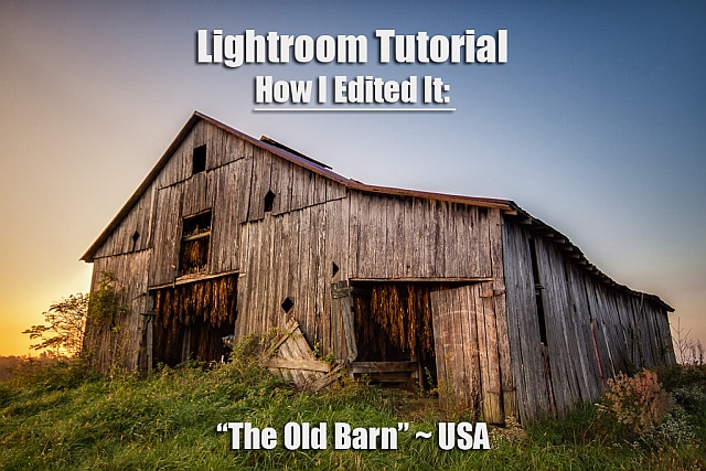 "How I Edited It: ""The Old Barn"" ~ USA"