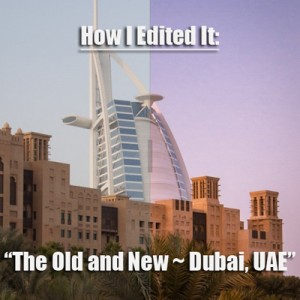 "How I Edited It: ""The Old and New"" ~ UAE"